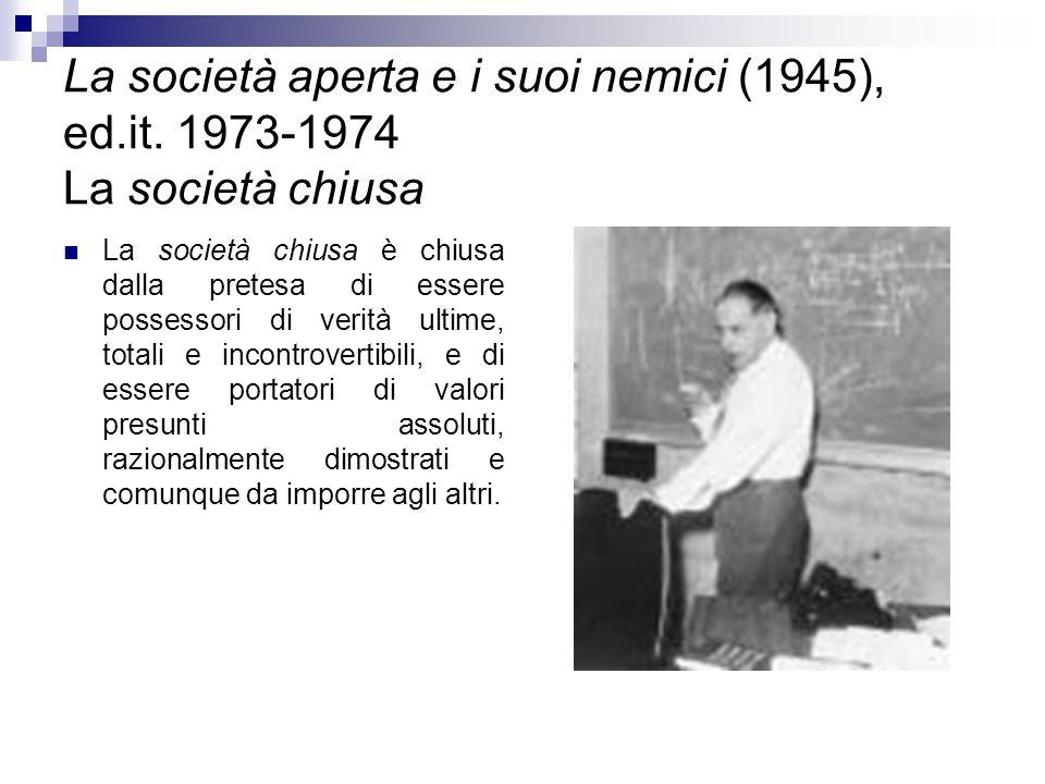 La società aperta e i suoi nemici (1945), ed.it. 1973-1974 La società chiusa La società chiusa è chiusa dalla pretesa di essere possessori di verità u