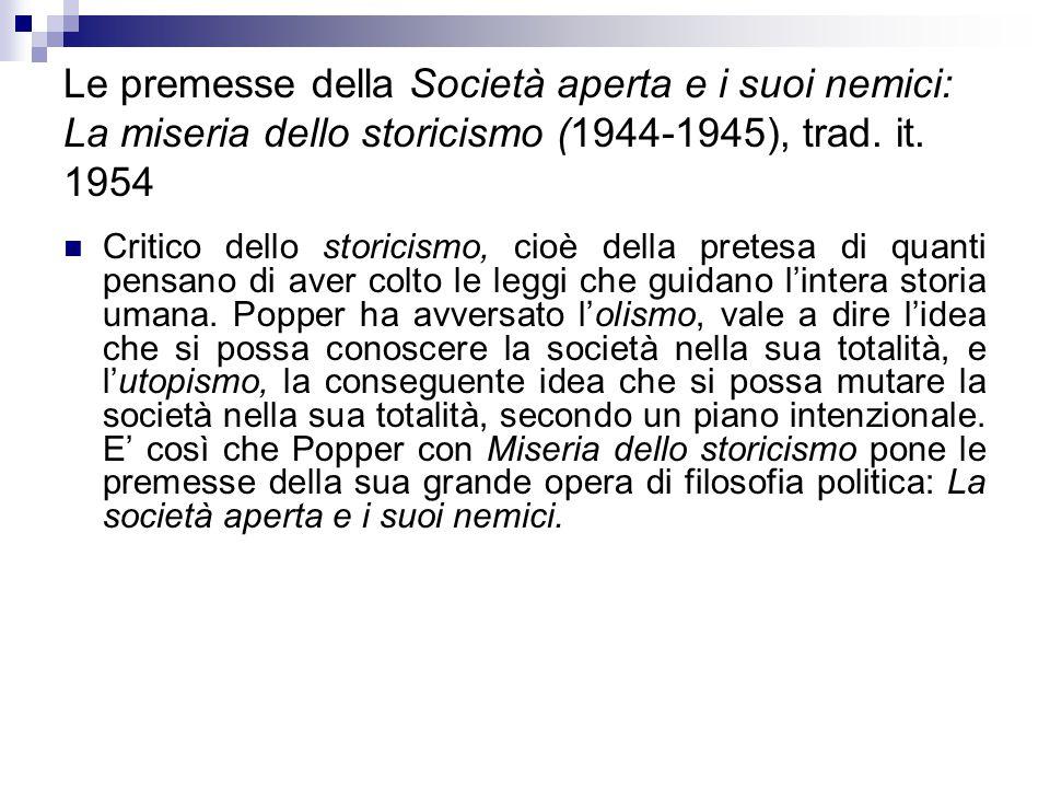Le premesse della Società aperta e i suoi nemici: La miseria dello storicismo (1944-1945), trad. it. 1954 Critico dello storicismo, cioè della pretesa