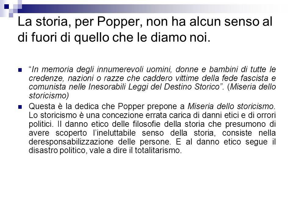 """La storia, per Popper, non ha alcun senso al di fuori di quello che le diamo noi. """"In memoria degli innumerevoli uomini, donne e bambini di tutte le c"""