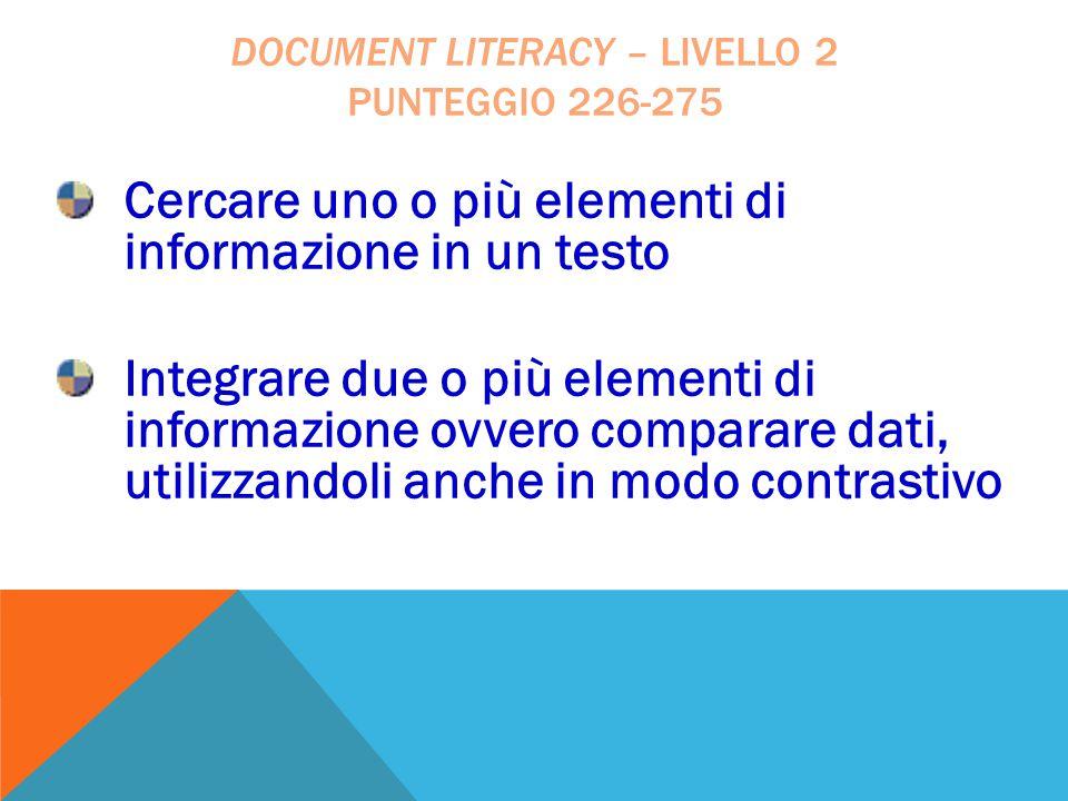 Cercare uno o più elementi di informazione in un testo Integrare due o più elementi di informazione ovvero comparare dati, utilizzandoli anche in modo