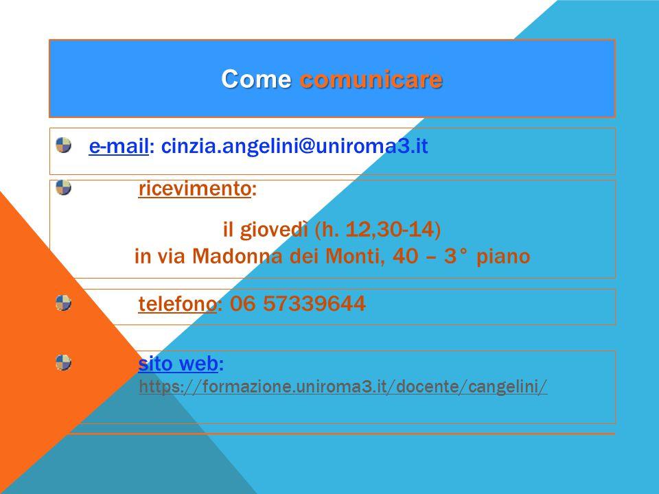 e-mail: cinzia.angelini@uniroma3.it Come comunicare ricevimento: il giovedì (h. 12,30-14) in via Madonna dei Monti, 40 – 3° piano telefono: 06 5733964