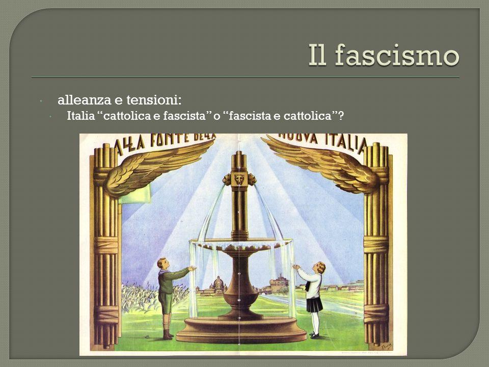  alleanza e tensioni:  Italia cattolica e fascista o fascista e cattolica ?
