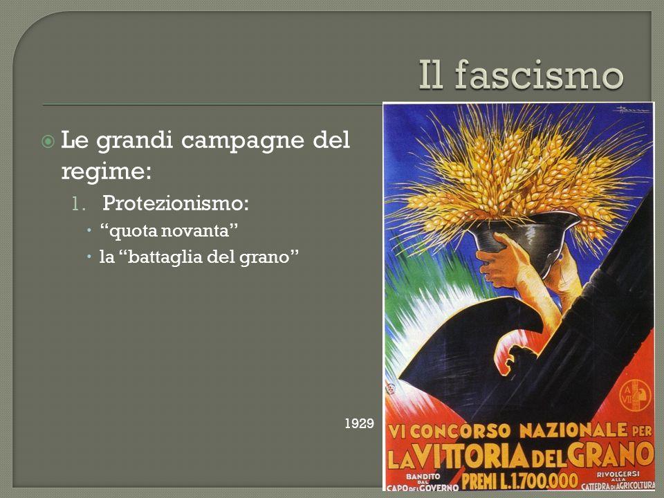 """ Le grandi campagne del regime: 1. Protezionismo:  """"quota novanta""""  la """"battaglia del grano"""" 1929"""