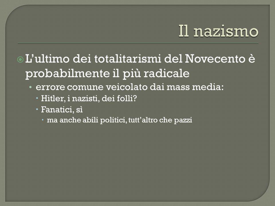  L'ultimo dei totalitarismi del Novecento è probabilmente il più radicale errore comune veicolato dai mass media:  Hitler, i nazisti, dei folli?  F