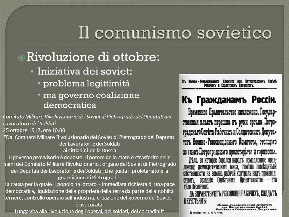  Rivoluzione di ottobre: Iniziativa dei soviet:  problema legittimità  ma governo coalizione democratica Comitato Militare Rivoluzionario dei Sovie