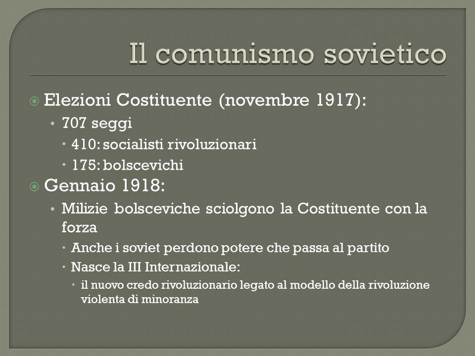  Elezioni Costituente (novembre 1917): 707 seggi  410: socialisti rivoluzionari  175: bolscevichi  Gennaio 1918: Milizie bolsceviche sciolgono la