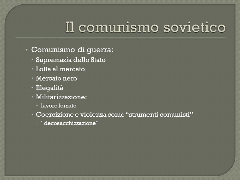 Comunismo di guerra:  Supremazia dello Stato  Lotta al mercato  Mercato nero  Illegalità  Militarizzazione:  lavoro forzato  Coercizione e viol