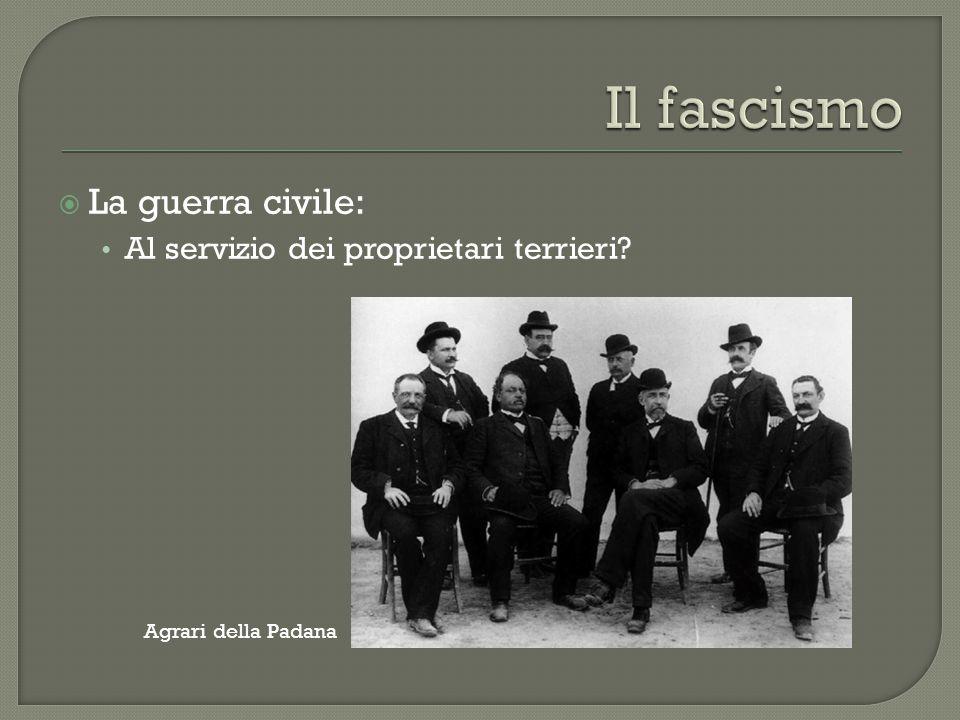  La guerra civile: Al servizio dei proprietari terrieri? Agrari della Padana