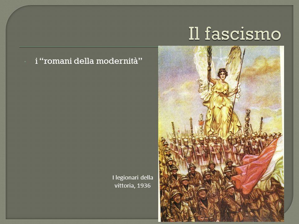 """ i """"romani della modernità"""" I legionari della vittoria, 1936"""