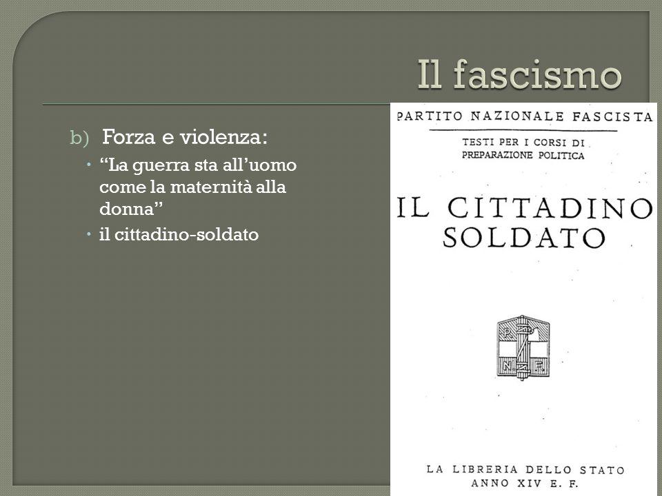 """b) Forza e violenza:  """"La guerra sta all'uomo come la maternità alla donna""""  il cittadino-soldato"""