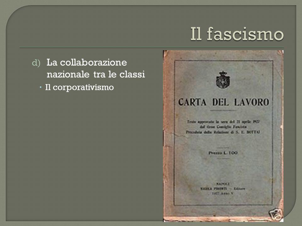 d) La collaborazione nazionale tra le classi  Il corporativismo
