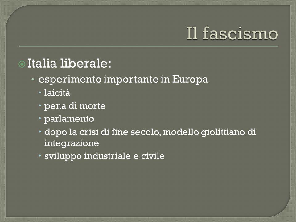  Italia liberale: esperimento importante in Europa  laicità  pena di morte  parlamento  dopo la crisi di fine secolo, modello giolittiano di integrazione  sviluppo industriale e civile