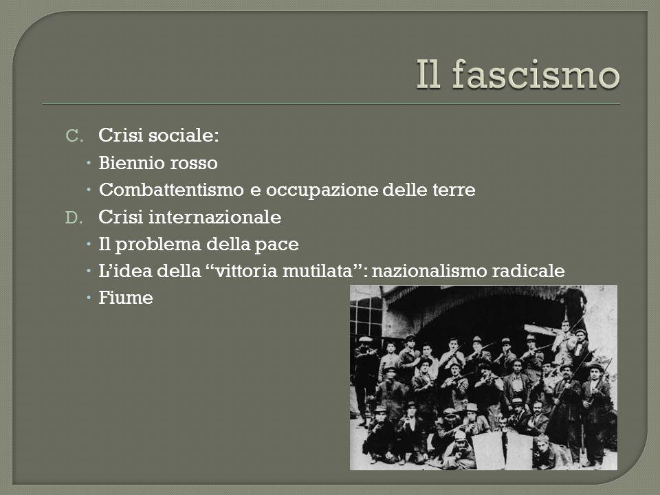 C.Crisi sociale:  Biennio rosso  Combattentismo e occupazione delle terre D.