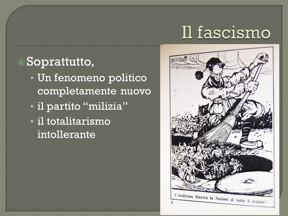 """ Soprattutto, Un fenomeno politico completamente nuovo il partito """"milizia"""" il totalitarismo intollerante"""