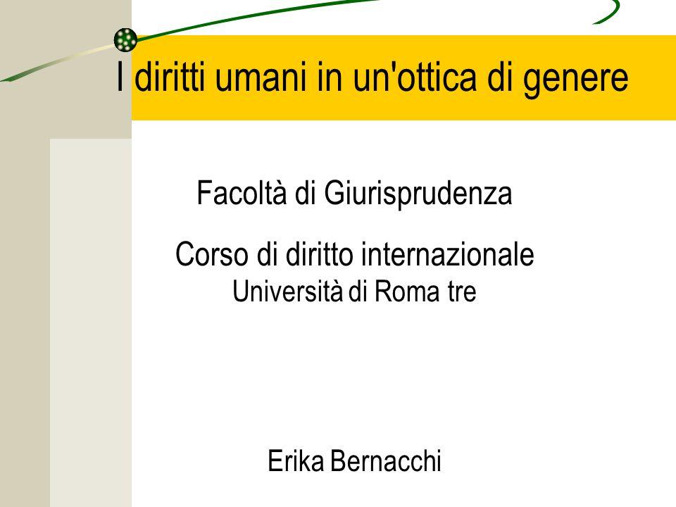 I diritti umani in un ottica di genere Facoltà di Giurisprudenza Corso di diritto internazionale Università di Roma tre Erika Bernacchi