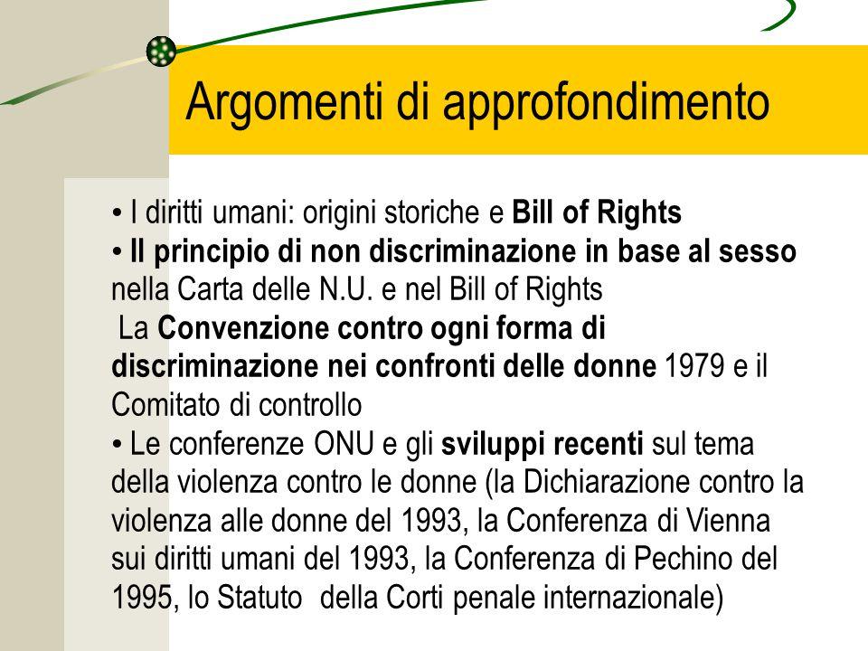 Argomenti di approfondimento I diritti umani: origini storiche e Bill of Rights Il principio di non discriminazione in base al sesso nella Carta delle N.U.