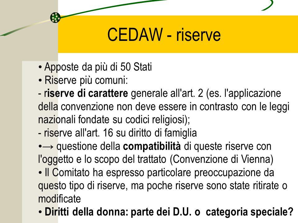 CEDAW - riserve Apposte da più di 50 Stati Riserve più comuni: - r iserve di carattere generale all art.