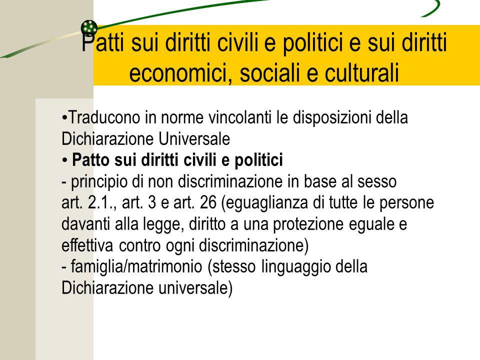 Patti sui diritti civili e politici e sui diritti economici, sociali e culturali Traducono in norme vincolanti le disposizioni della Dichiarazione Universale Patto sui diritti civili e politici - principio di non discriminazione in base al sesso art.