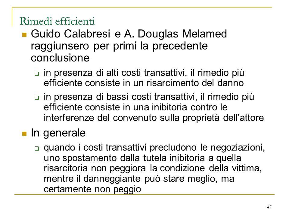 47 Rimedi efficienti Guido Calabresi e A. Douglas Melamed raggiunsero per primi la precedente conclusione  in presenza di alti costi transattivi, il