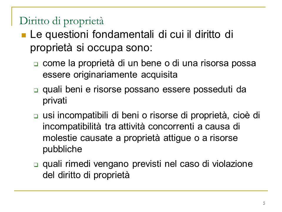 5 Diritto di proprietà Le questioni fondamentali di cui il diritto di proprietà si occupa sono:  come la proprietà di un bene o di una risorsa possa