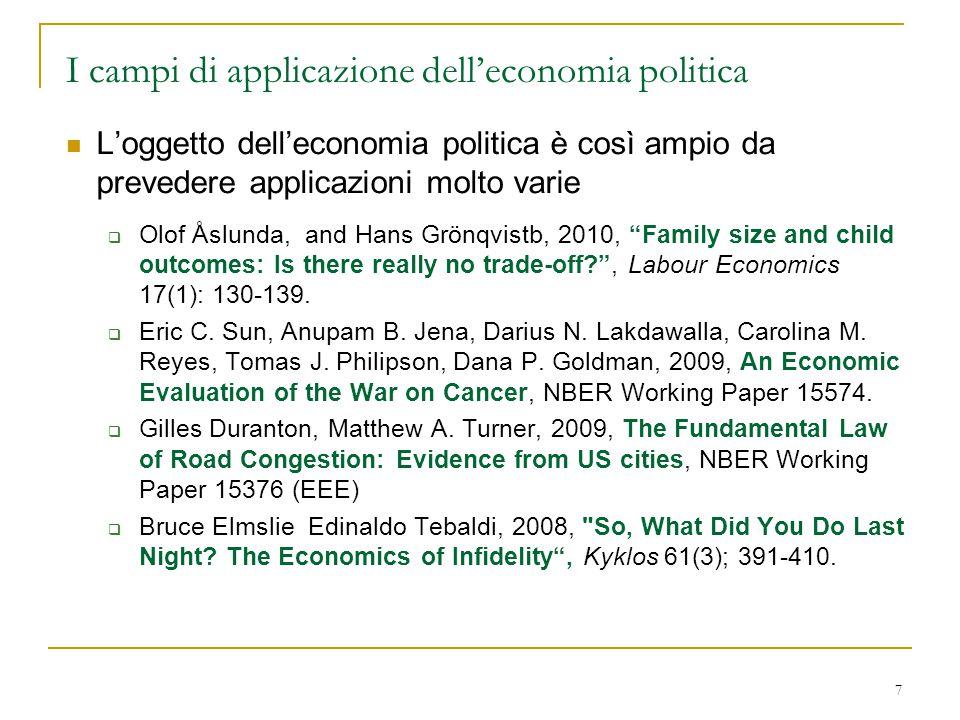 7 I campi di applicazione dell'economia politica L'oggetto dell'economia politica è così ampio da prevedere applicazioni molto varie  Olof Åslunda, and Hans Grönqvistb, 2010, Family size and child outcomes: Is there really no trade-off? , Labour Economics 17(1): 130-139.