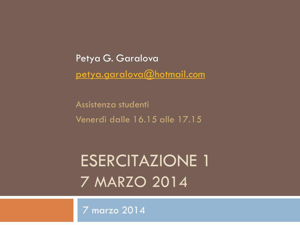 ESERCITAZIONE 1 7 MARZO 2014 Petya G.