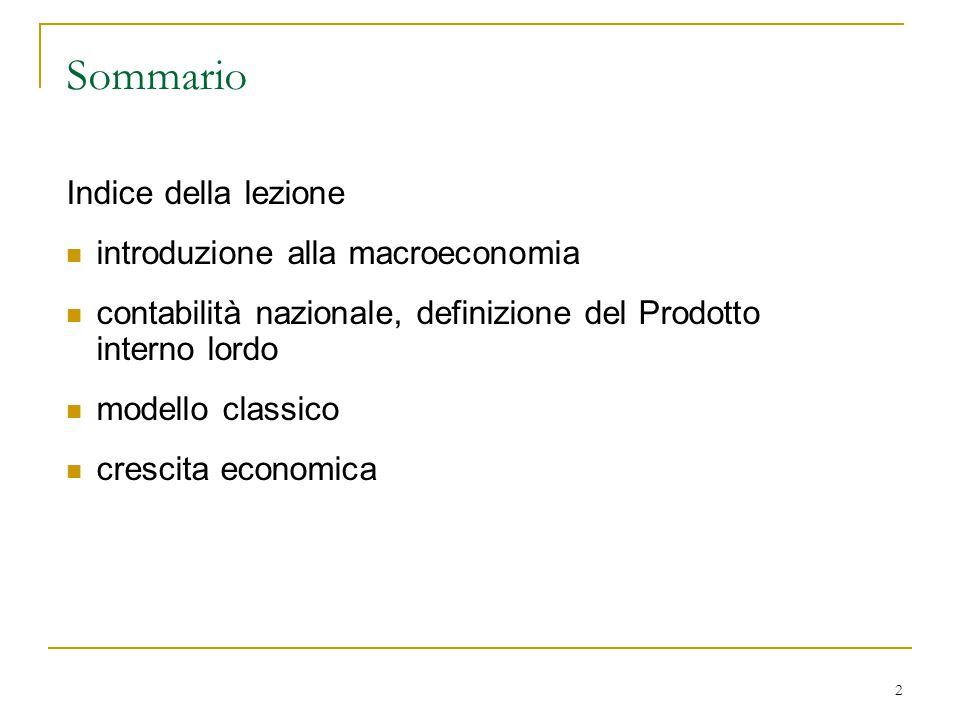 2 Sommario Indice della lezione introduzione alla macroeconomia contabilità nazionale, definizione del Prodotto interno lordo modello classico crescit