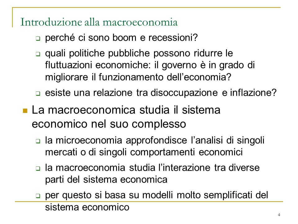 4 Introduzione alla macroeconomia  perché ci sono boom e recessioni?  quali politiche pubbliche possono ridurre le fluttuazioni economiche: il gover