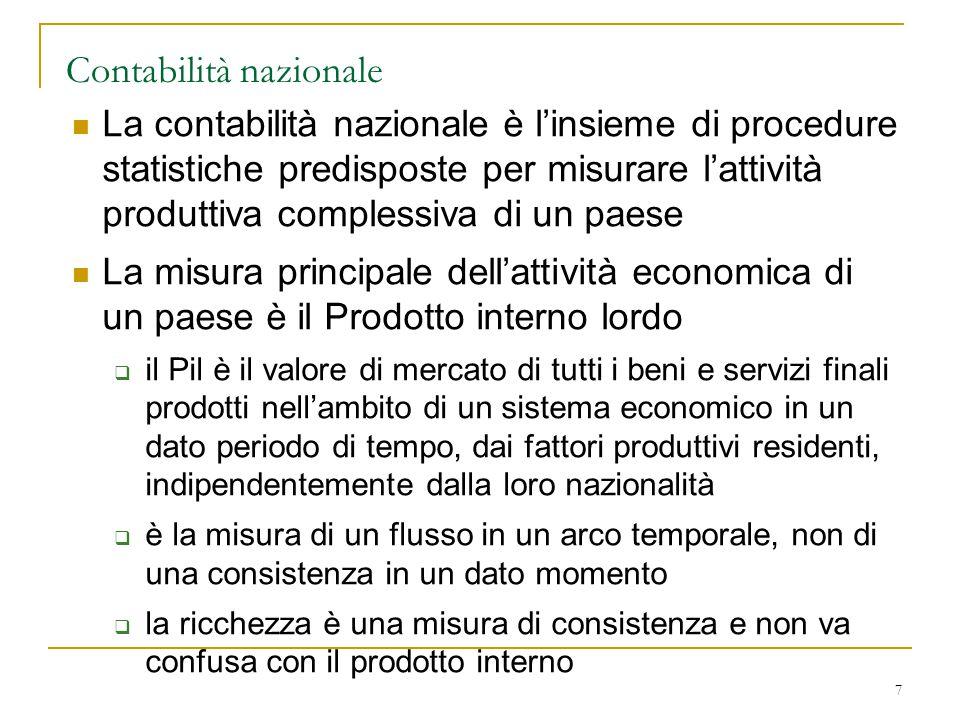 7 Contabilità nazionale La contabilità nazionale è l'insieme di procedure statistiche predisposte per misurare l'attività produttiva complessiva di un