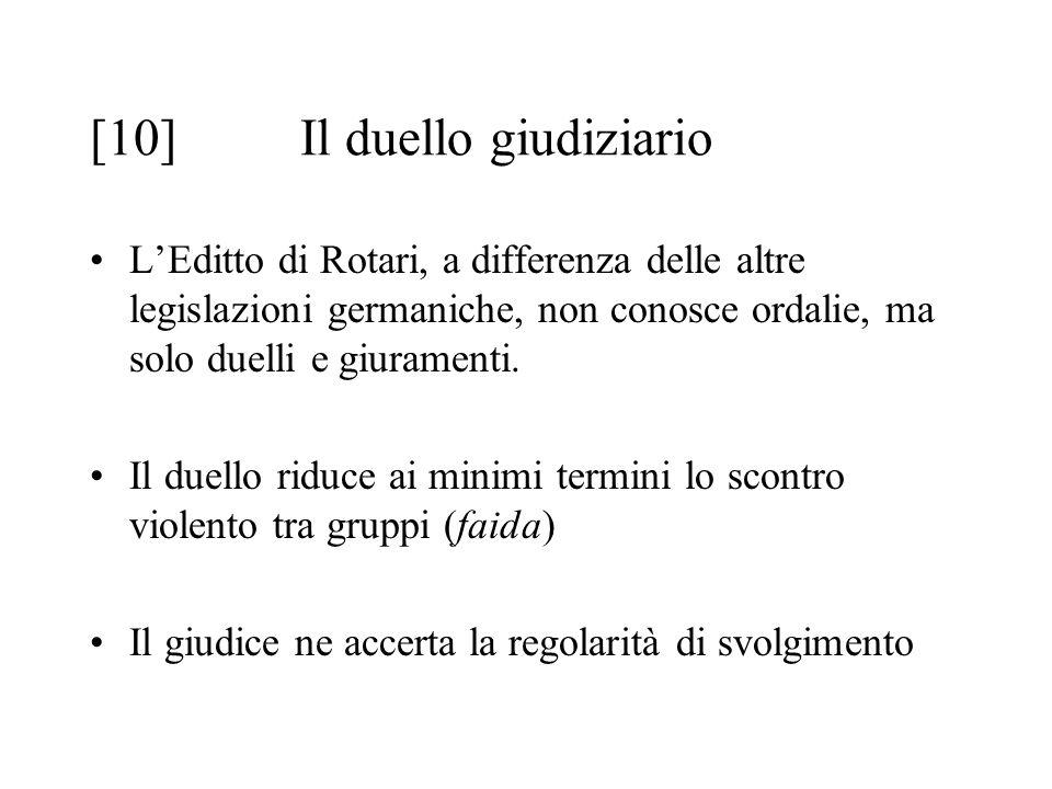 [10]Il duello giudiziario L'Editto di Rotari, a differenza delle altre legislazioni germaniche, non conosce ordalie, ma solo duelli e giuramenti.