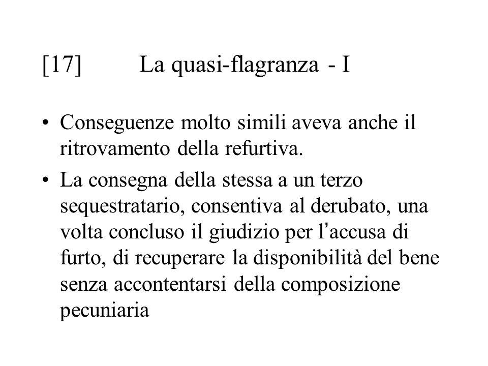 [17] La quasi-flagranza - I Conseguenze molto simili aveva anche il ritrovamento della refurtiva.