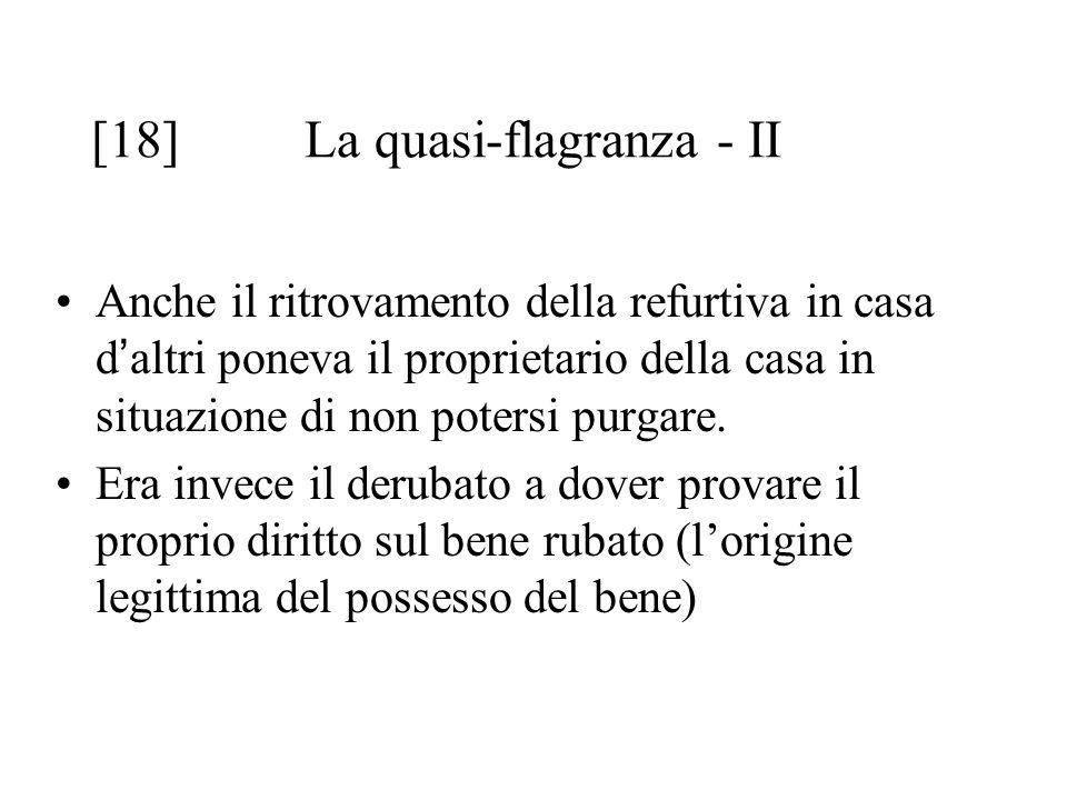 [18] La quasi-flagranza - II Anche il ritrovamento della refurtiva in casa d ' altri poneva il proprietario della casa in situazione di non potersi purgare.