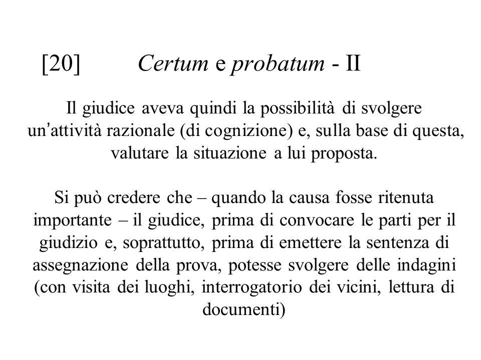 [20] Certum e probatum - II Il giudice aveva quindi la possibilità di svolgere un ' attività razionale (di cognizione) e, sulla base di questa, valutare la situazione a lui proposta.