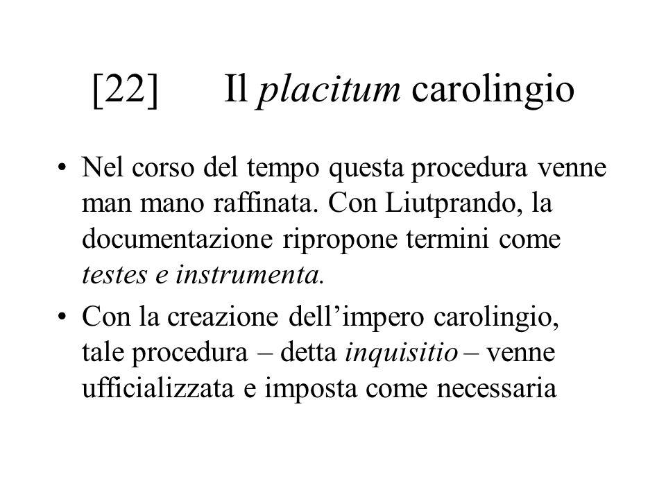[22]Il placitum carolingio Nel corso del tempo questa procedura venne man mano raffinata.