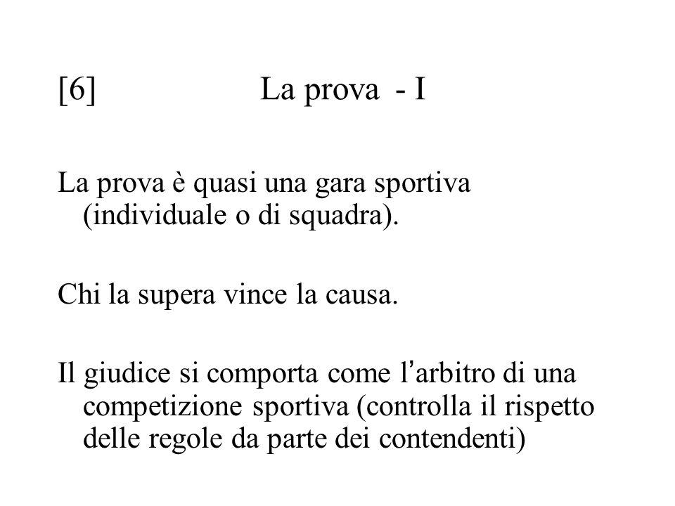 [6] La prova- I La prova è quasi una gara sportiva (individuale o di squadra).