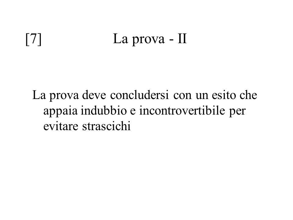 [7]La prova - II La prova deve concludersi con un esito che appaia indubbio e incontrovertibile per evitare strascichi