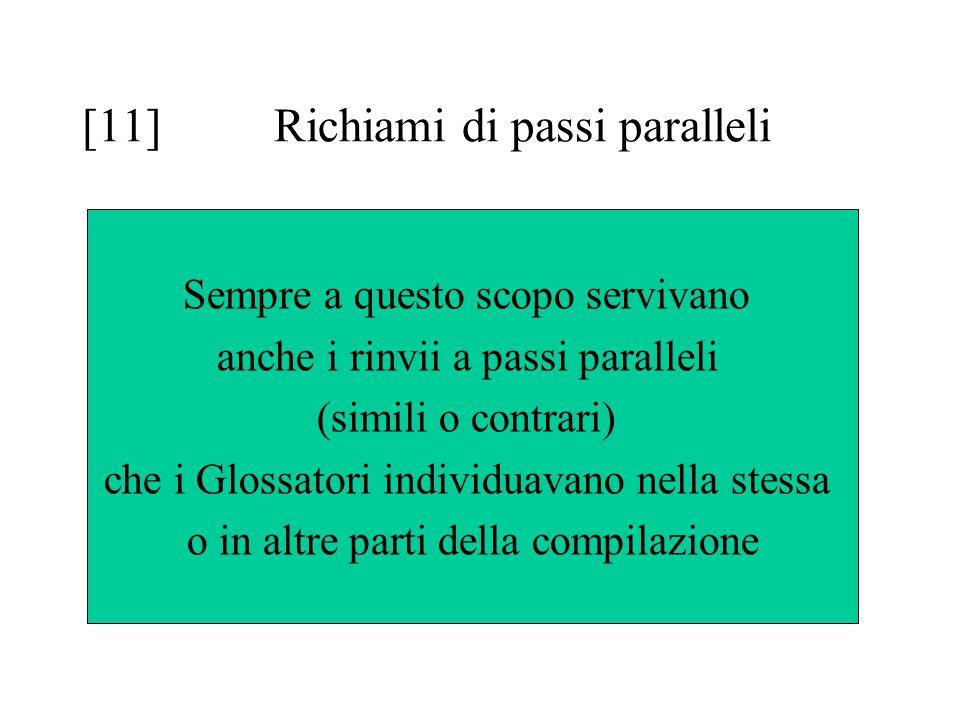[11]Richiami di passi paralleli Sempre a questo scopo servivano anche i rinvii a passi paralleli (simili o contrari) che i Glossatori individuavano ne