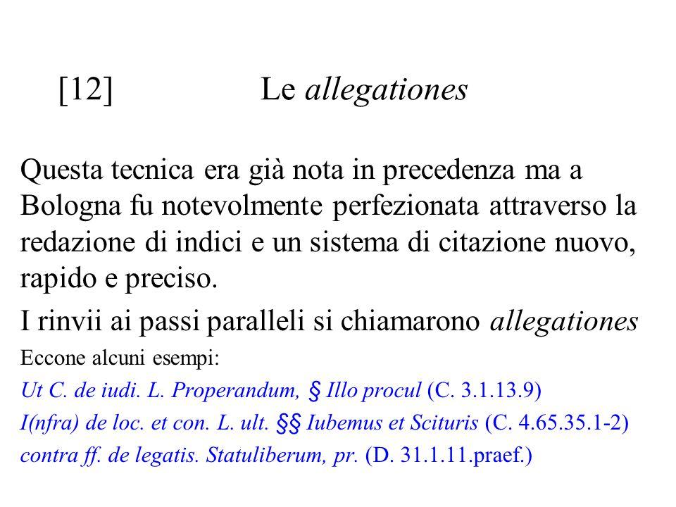 [12] Le allegationes Questa tecnica era già nota in precedenza ma a Bologna fu notevolmente perfezionata attraverso la redazione di indici e un sistem