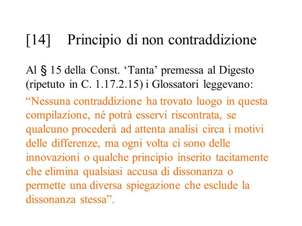 """[14] Principio di non contraddizione Al § 15 della Const. 'Tanta' premessa al Digesto (ripetuto in C. 1.17.2.15) i Glossatori leggevano: """"Nessuna cont"""