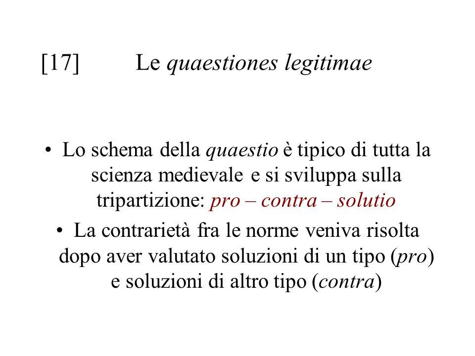 [17]Le quaestiones legitimae Lo schema della quaestio è tipico di tutta la scienza medievale e si sviluppa sulla tripartizione: pro – contra – solutio