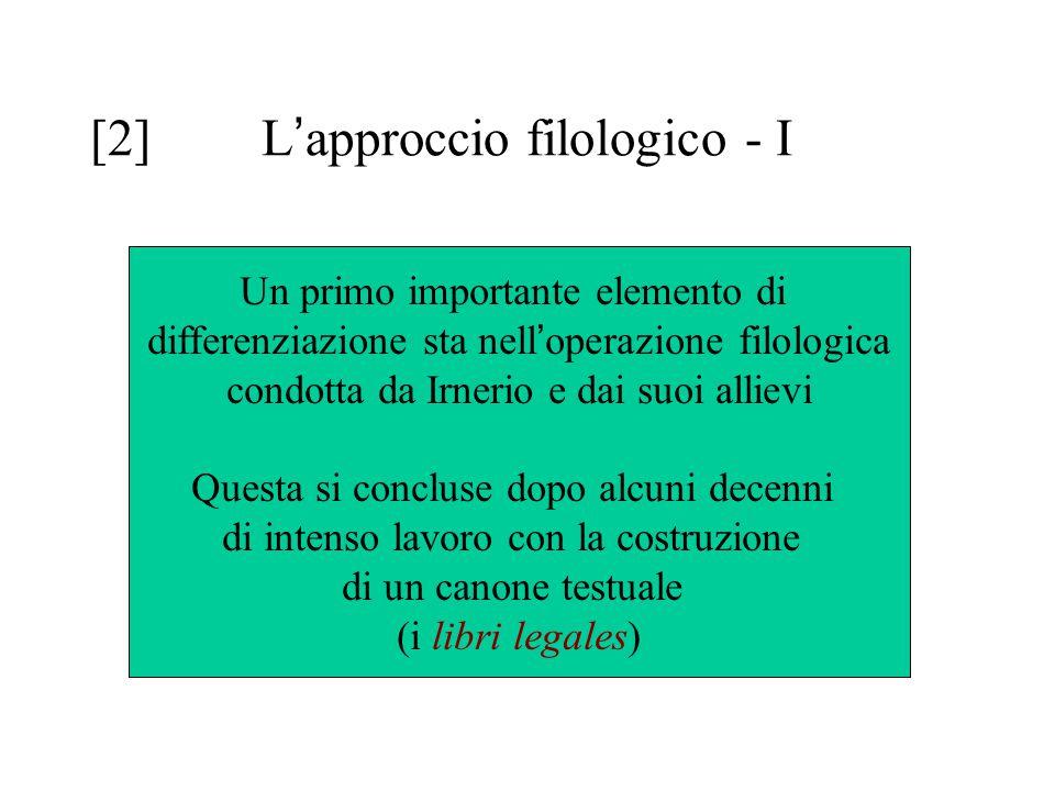 [2] L ' approccio filologico - I Un primo importante elemento di differenziazione sta nell ' operazione filologica condotta da Irnerio e dai suoi alli