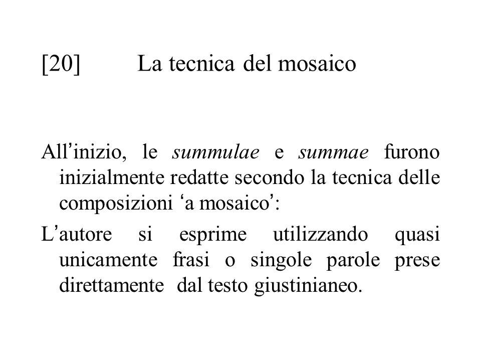 [20]La tecnica del mosaico All ' inizio, le summulae e summae furono inizialmente redatte secondo la tecnica delle composizioni ' a mosaico ' : L ' au