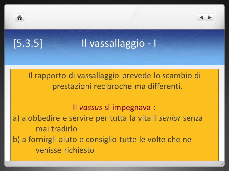 [5.3.6] Il vassallaggio - II L ' obbligo di mantenimento poteva essere assolto in diversi modi.
