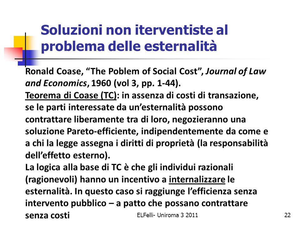 ELFelli- Uniroma 3 201122 Soluzioni non iterventiste al problema delle esternalità Ronald Coase, The Poblem of Social Cost , Journal of Law and Economics, 1960 (vol 3, pp.