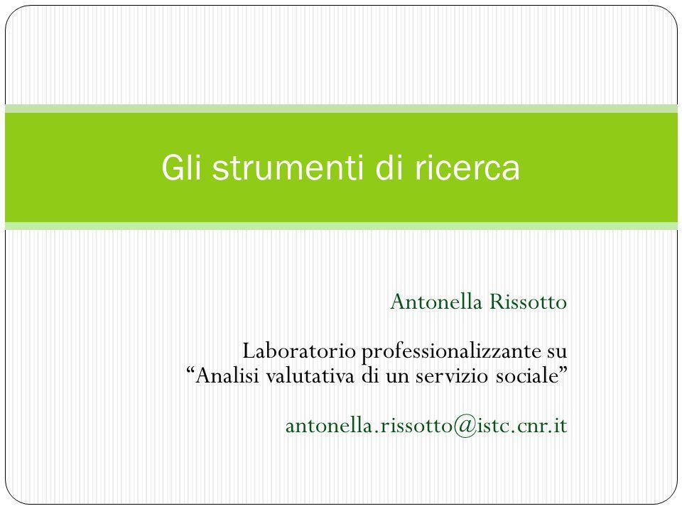 """Antonella Rissotto Laboratorio professionalizzante su """"Analisi valutativa di un servizio sociale"""" antonella.rissotto@istc.cnr.it Gli strumenti di rice"""