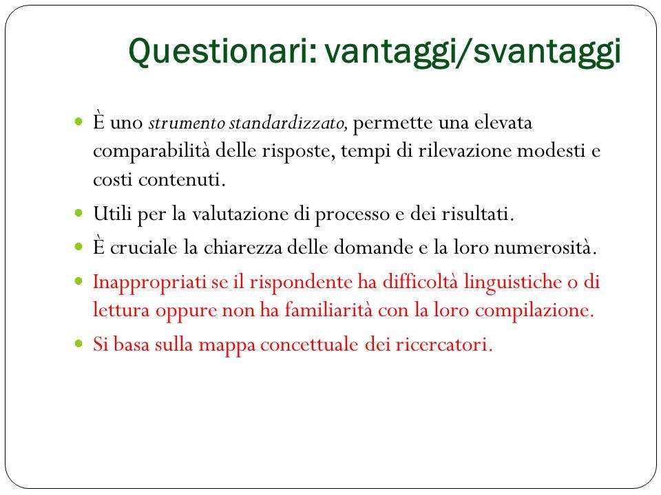 Questionari: vantaggi/svantaggi È uno strumento standardizzato, permette una elevata comparabilità delle risposte, tempi di rilevazione modesti e cost