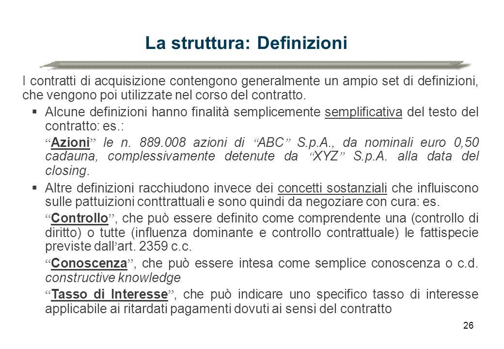 26 La struttura: Definizioni I contratti di acquisizione contengono generalmente un ampio set di definizioni, che vengono poi utilizzate nel corso del
