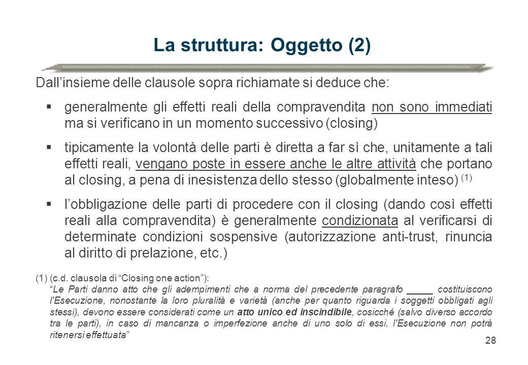 28 La struttura: Oggetto (2) Dall'insieme delle clausole sopra richiamate si deduce che:  generalmente gli effetti reali della compravendita non sono
