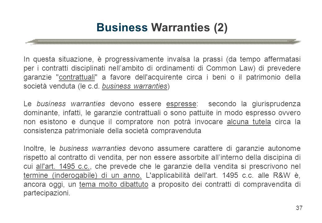 37 Business Warranties (2) In questa situazione, è progressivamente invalsa la prassi (da tempo affermatasi per i contratti disciplinati nell'ambito d