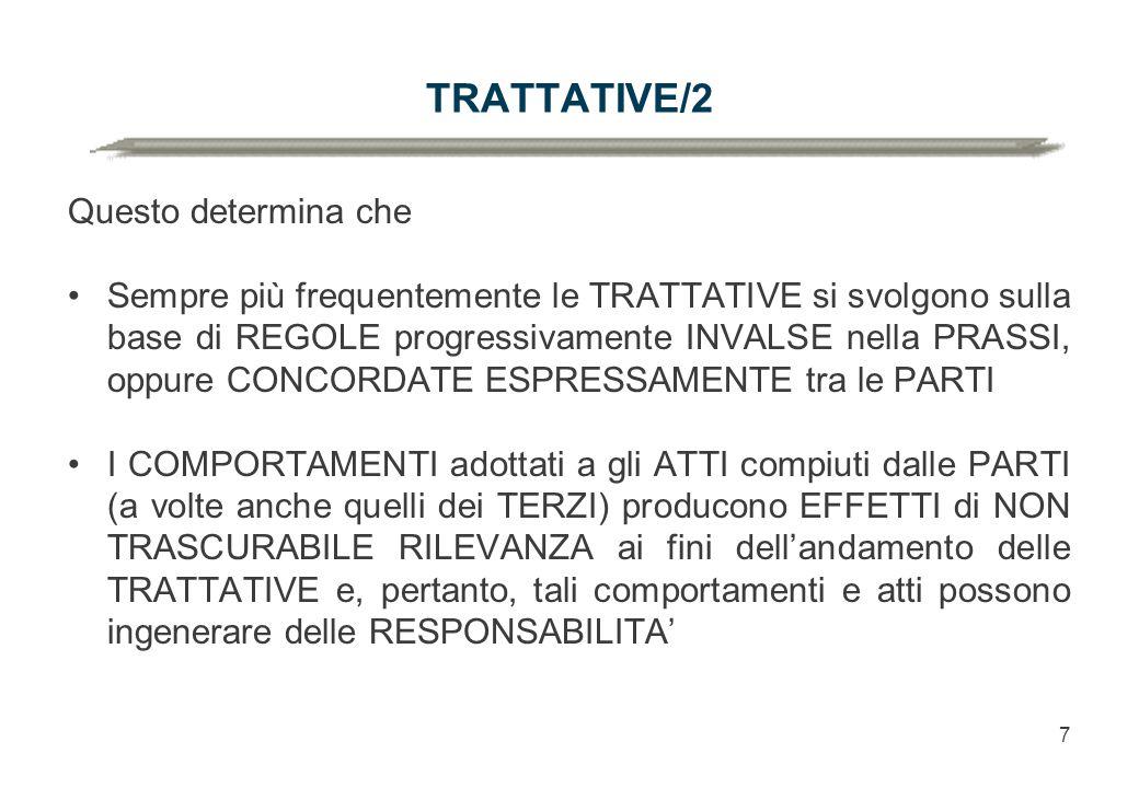 7 TRATTATIVE/2 Questo determina che Sempre più frequentemente le TRATTATIVE si svolgono sulla base di REGOLE progressivamente INVALSE nella PRASSI, op
